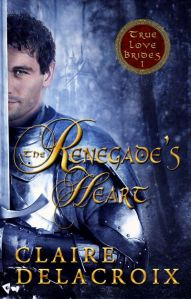 The Renegade's Heart, first in the True Love Brides series of medieval romances by Claire Delacroix