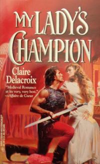My Lady's Champion, book #1 of the Sayerne trilogy of medieval romances by Claire Delacroix