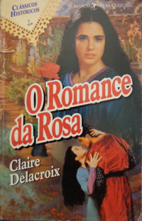 The Romance of the Rose, book #1 of the Rose trilogy of medieval romances by Claire Delacroix, Brazilian edition
