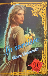The Sorceress, book #2 of the Rose trilogy of medieval romances by Claire Delacroix, French edition