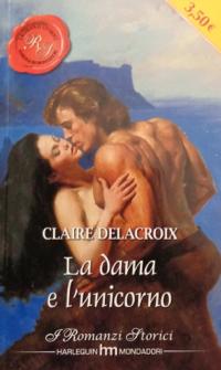Unicorn Bride, book #1 of the Unicorn trilogy of medieval romances by Claire Delacroix, second Italian edition