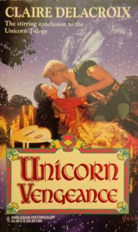 Unicorn Vengeance, book #3 of the Unicorn trilogy of medieval romances by Claire Delacroix