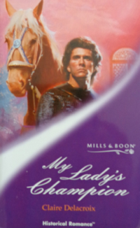 My Lady's Champion, book #1 of the Sayerne trilogy of medieval romances by Claire Delacroix, UK edition