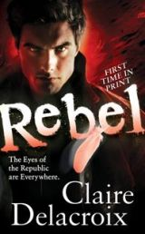 Rebel, book #3 of the Prometheus Project of urban fantasy romances by Claire Delacroix, out of print mass market edition