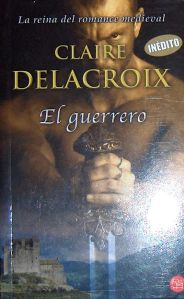 The Warrior, book #3 in the Rogues of Ravensmuir trilogy of Scottish medieval romances by Claire Delacroix, Spanish edition