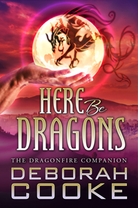 Here Be Dragons: The Dragonfire Companion by Deborah Cooke