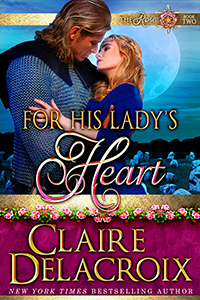 For His Lady's Heart, #2 of the Rose series of medieval romances by Claire Delacroix