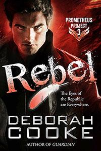 Rebel, #3 of the Prometheus Project of urban fantasy romances by Deborah Cooke