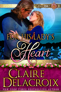 For HIs Lady's Heart, book #2 of the Rose Legacy series of medieval romances by Claire Delacroix
