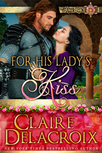 For His Lady's Kiss, book #1 of the Legacy of the Rose series of medieval romances by Claire Delacroix