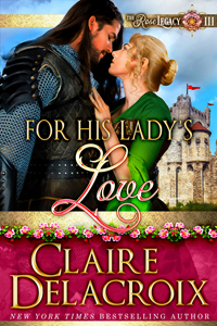 For His Lady's Love, book #3 of the Rose Legacy of medieval romances by Claire Delacroix