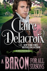 A Baron for All Seasons, book #3 of the Brides of North Barrows series of Regency romances by Claire Delacroix